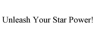 mark for UNLEASH YOUR STAR POWER!, trademark #85165249