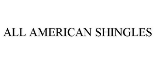 mark for ALL AMERICAN SHINGLES, trademark #85165979