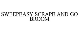 mark for SWEEPEASY SCRAPE AND GO BROOM, trademark #85166519
