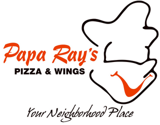 mark for PAPA RAY'S PIZZA & WINGS YOUR NEIGHBORHOOD PLACE, trademark #85166703