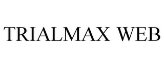 mark for TRIALMAX WEB, trademark #85166850