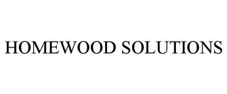 mark for HOMEWOOD SOLUTIONS, trademark #85167454