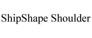 mark for SHIPSHAPE SHOULDER, trademark #85168810