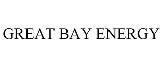 mark for GREAT BAY ENERGY, trademark #85169924