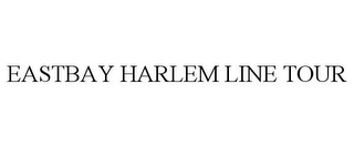 mark for EASTBAY HARLEM LINE TOUR, trademark #85170447