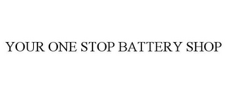 mark for YOUR ONE STOP BATTERY SHOP, trademark #85171532