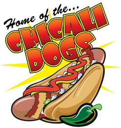 mark for HOME OF THE...CHICALI DOGS, trademark #85171966
