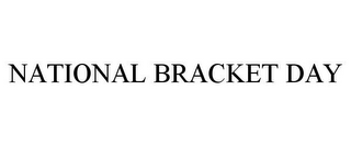 mark for NATIONAL BRACKET DAY, trademark #85173511
