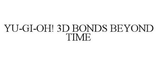 mark for YU-GI-OH! 3D BONDS BEYOND TIME, trademark #85174780
