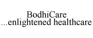 mark for BODHICARE ...ENLIGHTENED HEALTHCARE, trademark #85174959