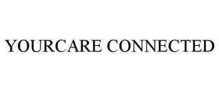 mark for YOURCARE CONNECTED, trademark #85175955