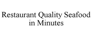 mark for RESTAURANT QUALITY SEAFOOD IN MINUTES, trademark #85176639