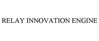 mark for RELAY INNOVATION ENGINE, trademark #85177114