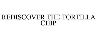 mark for REDISCOVER THE TORTILLA CHIP, trademark #85178815