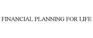 mark for FINANCIAL PLANNING FOR LIFE, trademark #85179550