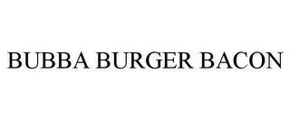 mark for BUBBA BURGER BACON, trademark #85180696
