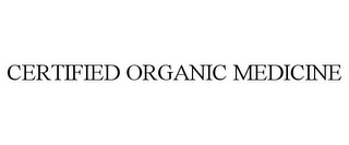 mark for CERTIFIED ORGANIC MEDICINE, trademark #85181547