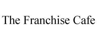 mark for THE FRANCHISE CAFE, trademark #85181788