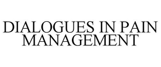 mark for DIALOGUES IN PAIN MANAGEMENT, trademark #85182287