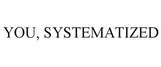 mark for YOU, SYSTEMATIZED, trademark #85182479