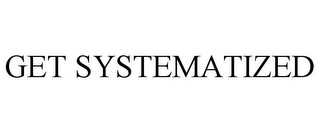 mark for GET SYSTEMATIZED, trademark #85182489
