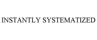mark for INSTANTLY SYSTEMATIZED, trademark #85182513
