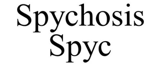 mark for SPYCHOSIS SPYC, trademark #85185082