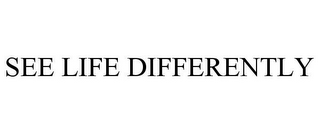 mark for SEE LIFE DIFFERENTLY, trademark #85188874