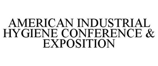 mark for AMERICAN INDUSTRIAL HYGIENE CONFERENCE & EXPOSITION, trademark #85189360