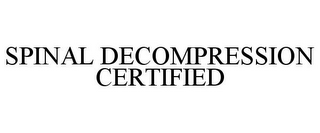 mark for SPINAL DECOMPRESSION CERTIFIED, trademark #85189401