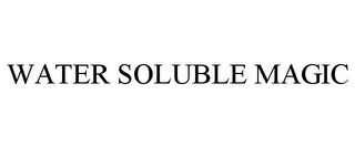 mark for WATER SOLUBLE MAGIC, trademark #85190028