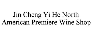 mark for JIN CHENG YI HE NORTH AMERICAN PREMIERE WINE SHOP, trademark #85191519
