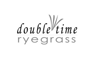 mark for DOUBLE TIME RYEGRASS, trademark #85191683