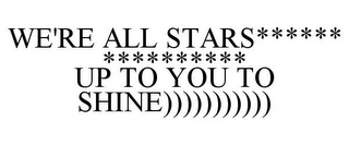 mark for WE'RE ALL STARS****** ********** UP TO YOU TO SHINE))))))))))), trademark #85193734