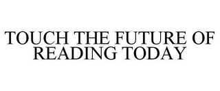 mark for TOUCH THE FUTURE OF READING TODAY, trademark #85196275