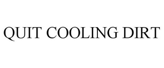 mark for QUIT COOLING DIRT, trademark #85198805