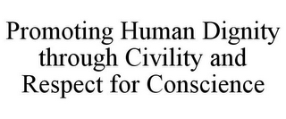 mark for PROMOTING HUMAN DIGNITY THROUGH CIVILITY AND RESPECT FOR CONSCIENCE, trademark #85199249