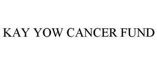 mark for KAY YOW CANCER FUND, trademark #85199473