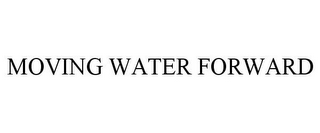 mark for MOVING WATER FORWARD, trademark #85199797