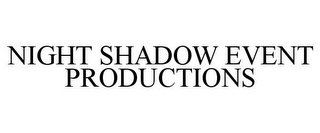 mark for NIGHT SHADOW EVENT PRODUCTIONS, trademark #85200208