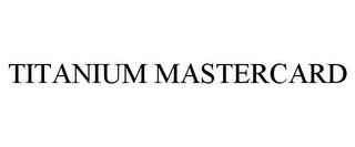 mark for TITANIUM MASTERCARD, trademark #85200896