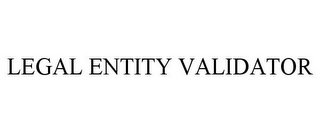 mark for LEGAL ENTITY VALIDATOR, trademark #85200933
