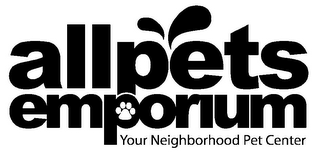 mark for ALLPETS EMPORIUM YOUR NEIGHBORHOOD PET CENTER, trademark #85203925
