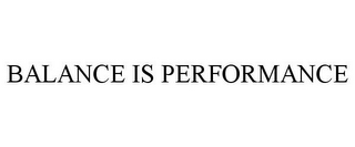 mark for BALANCE IS PERFORMANCE, trademark #85204402