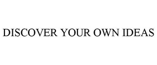 mark for DISCOVER YOUR OWN IDEAS, trademark #85204633