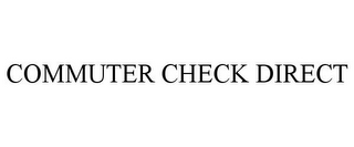 mark for COMMUTER CHECK DIRECT, trademark #85205500