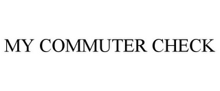 mark for MY COMMUTER CHECK, trademark #85205503