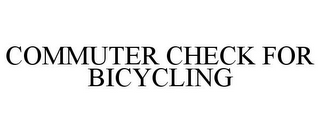 mark for COMMUTER CHECK FOR BICYCLING, trademark #85205506
