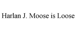 mark for HARLAN J. MOOSE IS LOOSE, trademark #85206215