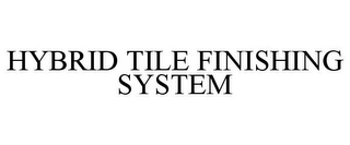 mark for HYBRID TILE FINISHING SYSTEM, trademark #85207852